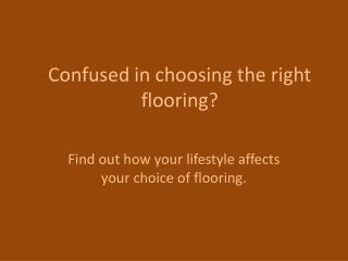 Confused in choosing the right flooring?