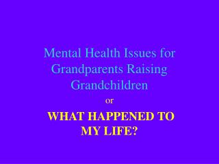 Mental Health Issues for Grandparents Raising Grandchildren