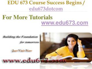 EDU 673 Course Success Begins / edu673dotcom