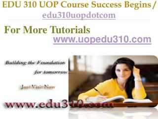 EDU 310 UOP Course Success Begins / edu310uopdotcom