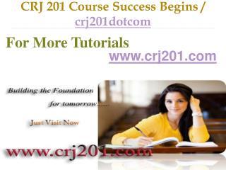 CRJ 201 Course Success Begins / crj201dotcom