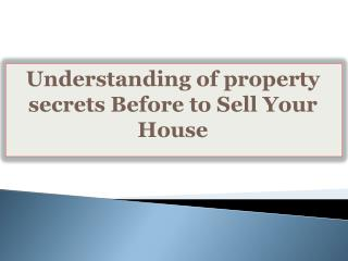 Understanding of property secrets Before to Sell Your House