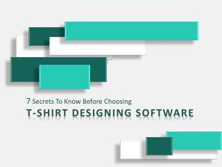 7 Secrets To Know Before Choosing T-Shirt Designing Software