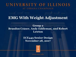 EMG With Weight Adjustment  Group 2  Brandon Ceaser, Andy Eddleman, and Robert Lewton  ECE445 Senior Design November 28,
