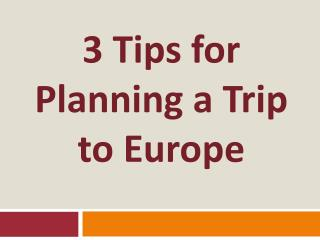 3 Tips for Planning a Trip to Europe