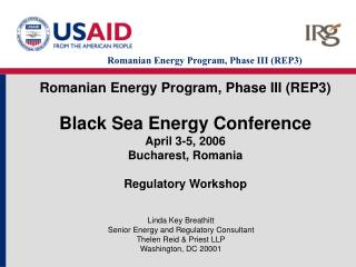 Romanian Energy Program, Phase III REP3  Black Sea Energy Conference April 3-5, 2006 Bucharest, Romania  Regulatory Work