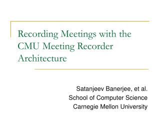 Recording Meetings with the CMU Meeting Recorder Architecture
