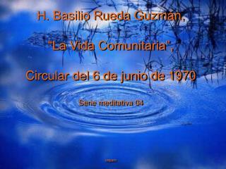 H. Basilio Rueda Guzm n,    La Vida Comunitaria ,   Circular del 6 de junio de 1970  Serie meditativa 04       cepam