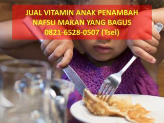 0821-6528-0507(TSel), Jual vitamin anak penambah nafsu makan yang paling bagus