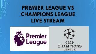Premier league vs champions league live stream