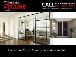 Your Secure Present Security Doors And Screens