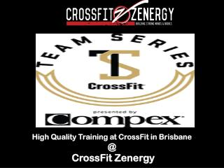 High Quality Training at CrossFit in Brisbane @ CrossFit Zenergy