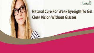 Natural Cure For Weak Eyesight To Get Clear Vision Without Glasses
