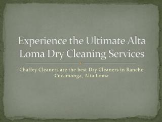 chaffeycleaners.com has more info on Alta Loma dry cleaning