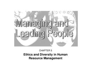 CHAPTER 5 Ethics and Diversity in Human                    Resource Management
