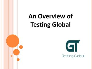 An Overview of Testing Global