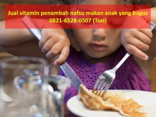 0821-6528-0507 (TSel), Jual vitamin penambah nafsu makan anak yang bagus