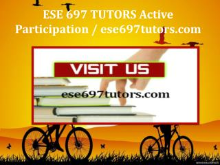 ESE 697 TUTORS Active Participation / ese697tutors.com