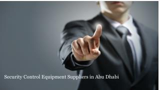 Security Control Equipment Suppliers in Abu Dhabi