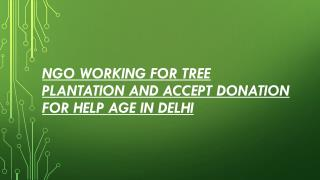 NGO Working for Tree Plantation and Accept Donation for Help Age in Delhi
