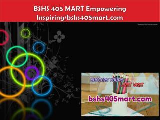 BSHS 405 MART Empowering Inspiring/bshs405mart.com