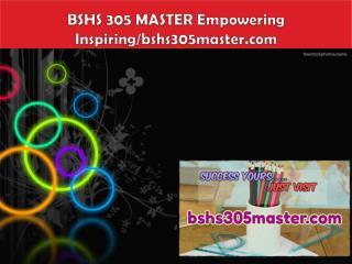 BSHS 305 MASTER Empowering Inspiring/bshs305master.com