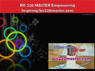 BIS 220 MASTER Empowering Inspiring/bis220master.com