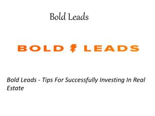 Bold Leads - Tips For Successfully Investing In Real Estate