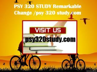 PSY 320 STUDY Remarkable Change/ psy320study.com