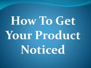 How To Get Your Product Noticed