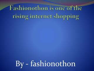 Fashionothon is one of the rising internet shopping