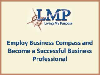 Employ Business Compass and Become a Successful Business Professional