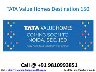 9810993851 Smart Homes by TATA Value Homes Destination 150 Noida Expressway
