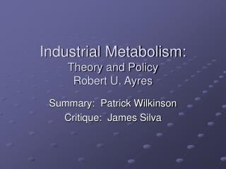 Industrial Metabolism: Theory and Policy Robert U. Ayres