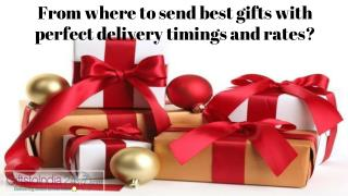 From where to send best gifts with perfect delivery timings and rates?