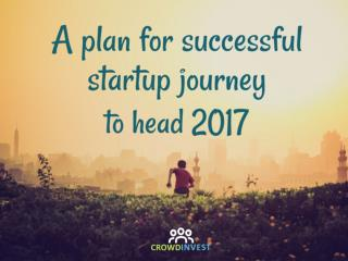 A plan for successful startup journey to head 2017
