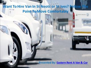 Want To Hire Van In St Neots or St Ives? Follow The Point To Move Comfortably