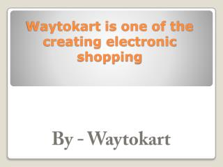 Waytokart is one of the creating electronic shopping