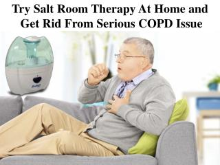 Try Salt Room Therapy At Home and  Get Rid From Serious COPD Issue