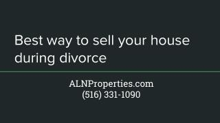 Best way to sell your house during divorce - https://alnproperties.com/
