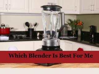 Which Blender Is Best For Me