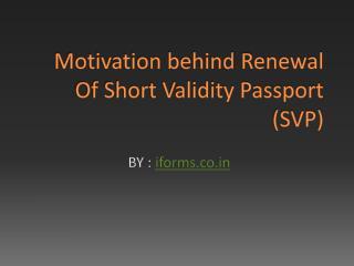 Motivation behind Renewal Of Short Validity Passport (SVP)