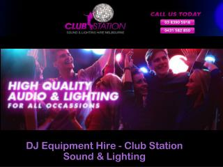 DJ Equipment Hire - Club Station Sound & Lighting