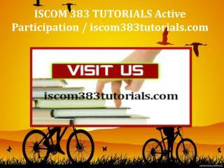 ISCOM 383 TUTORIALS Active Participation / iscom383tutorials.com