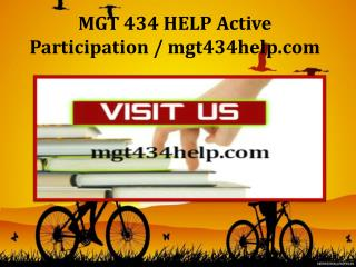 MGT 434 HELP Active Participation / mgt434help.com