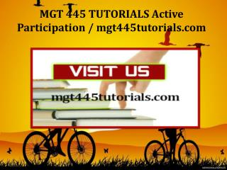 MGT 445 TUTORIALS Active Participation / mgt445tutorials.com