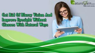 Get Rid Of Blurry Vision And Improve Eyesight Without Glasses With Natural Ways