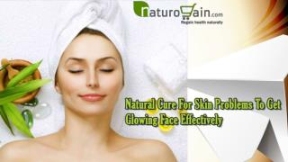 Natural Cure For Skin Problems To Get Glowing Face Effectively