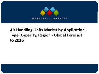 Air Handling Units Market by Application, Type, Capacity, Region - Global Forecast to 2026