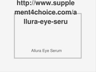 http://www.supplement4choice.com/allura-eye-serum/